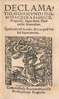 Declamatio, Sigismvndi Dominaczek A Pisnicz Pragensis, super illam Psalmistæ sententiam. Quid mihi est in cœlo, & a te quid volui super terram.