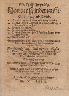 Eine Christliche Predigt Von der Kindertauffe [...] / Gehalten zum Brieg [...] Anno [15]82. Auff sondere anordnung des Weyland Durchlauchtigen [...] Fürsten [...] Georgens, Hertzogen in Schlesien, zur Lignitz vnd Brieg [...] Von [...] Balthasare Tilesio [...] Jetzo nach seinem seligen Abschiede [...] in Druck verfertiget.
