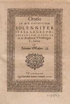Oratio In Die Catherinae Solenniter Ivxta Leges Philosophicae Facvltatis in Academia Witebergensi / habita A Johanne Majore D.