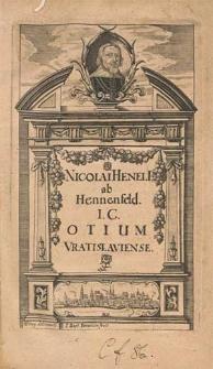 Nicolai Henelii ab Hennenfeld [...] Otium Wratislaviense, hoc est variarum observationum ac commentationnum liber : Addita est eiusdem De studio iuris epistola.