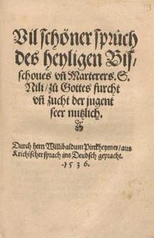 Vil schöner sprüch des heyligen Bisschoues vn[d] Marterers. S. Nili : zů Gottes furcht vn[d] zucht der jugent seer nutzlich / Durch hern Willibaldum Pirckheymer, aus Krichischer sprach ins Deudsch gepracht (Gedruckt zu Nürenberg), 1536.
