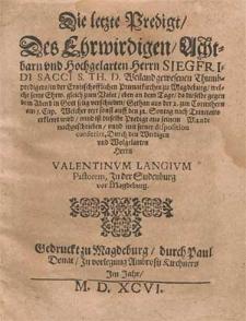 Die letzte Predigt des [...] Herrn Siegfridi Sacci [...] / nachgeschrieben unnd [...] conferirt durch [...] Valentinum Langium [...].