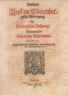 Antwort Auff die Wittenbergische Abfertigung der Ambergischen Anleitung, Belangend die Anhaltische Reformation.