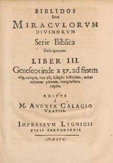 Biblidos sive miraculorum divinorum serie biblica descriptorum liber III. Geneseos inde a 37. ad finem [...] complectens capita / editus a M. Andrea Calagio [...].
