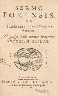 Sermo Forensis, De Heredis institutione in Legitima & re certa : Ad præcipui hodie nominis interpretem Antonivm Fabrvm / [Marcus Lyclama a Nyeholt].