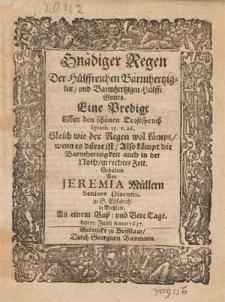Gnädiger Regen der hülffreichen Barmhertzigkeit und barmhertzigen Hülffe Gottes : Eine Predigt uber den schönen Trostspruch Syrach. 35. v. 26 [...] / gehalten von Jeremia Müllern [...] an einem Buß. und Bete Tage, den 17. Junij Anno 1637