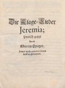 Die Klage-Lieder Jeremia / Poetisch gesetzt Durch Martin Opitzen ; sampt noch anderen seinen newen gedichten.