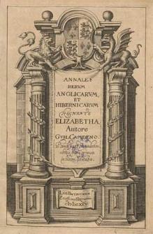Annales rerum Anglicarum et Hibernicarum regnante Elizabetha / Autore Guil. Camdeno. Prima pars emendatior, altera nunc primum in lucem edita.