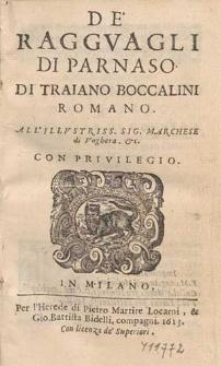 De' Raggvagli Di Parnaso Di Traiano Boccalini Romano : All' Illvstriss. Sig. Marchese di Voghera, &c.