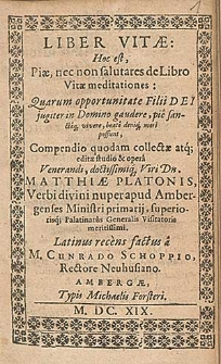 Liber vitae, hoc est piae, nec non salutares de Libro vitae meditationes [...] / studio & opera [...] Matthiae Platonis [...] ; Latinus recens factus a M. Cunrado Schoppio [...]
