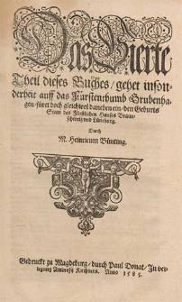 Das vierte Theil dieses Buches gehet insonderheit auff das Fürstenthumb Grubenhagen, füret doch gleichwol daneben ein den Geburts Stam des Fürstlichen Hauses Braunschweig und Lüneburg / durch M. Heinricum Bünting.