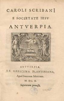 Caroli Scribani[i] E Societatis Iesv Antverpia