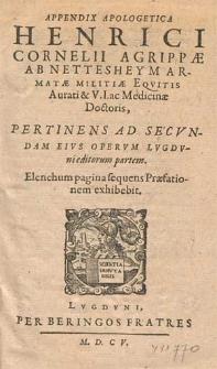 Appendix Apologetica Henrici Cornelii Agrippæ Ab Nettesheym [...] Pertinens Ad Secvndam Eivs Opervm Lvgdvni editorum partem [...].