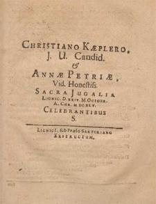 Christiano Kæplero, J. U. Candid. & Annæ Petriæ, Vid. Honestiss. Sacra Jugalia Lignic. D. XXIV. M. Octobr. A. Chr. MDCXLV. Celebrantibus S.