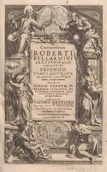 Controversiarum Roberti Bellarmini [...] defensio. Tomus secundus, De Christo Christique vicario, Pontifice Romano. Adversus Iunium [...] aliosque sectarios / auctore Jacobo Gretsero [...].