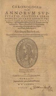 Chronologia hoc est annorum supputatio, continua serie deducta ab orbis conditi primordiis usque ad exilium Israelitarum [...] / studio atq[ue] opera Abrahami Bucholceri [...].