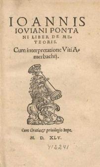 Ioannis Ioviani Pontani Liber De Meteoris / Cum interpretatione Viti Amerbachij