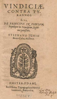 Vindiciæ Contra Tyrannos, Sive De Principis In Popvlvm Populique in Principem, legitima potestate / Stephano Junio Bruto Celta Auctore.