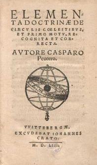 Elementa Doctrinæ De Circvlis Coelestibvs Et Primo Motv : Recognita Et Correcta / Avtore Casparo Peucero.