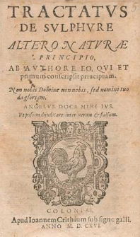 Tractatvs De Svlphvre Altero Natvræ Principio / Ab Avthore Eo, Qvi Et primum conscripsit principium [...] Angelvs Doce Mihi Ivs.