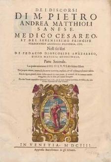 De i discorsi di M. Pietro Andreas Matthioli [...] nelli sei libri di Pedacio Dioscoride [...] della materia medicinale. Parte seconda, La quale contiene il III, IIII, V, VI & ultimo libro.