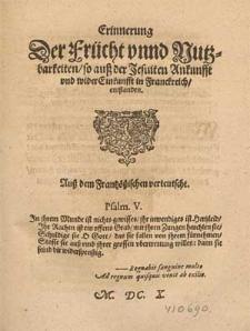 Erinnerung Der Frücht vnnd Nutzbarkeiten, so auß der Jesuiten Ankunfft vnd wider Einkunfft in Franckreich, entstanden : Auß dem Frantzößischen verteutscht [...].
