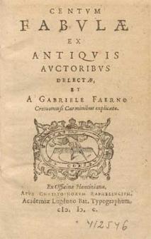 Centvm Fabvlæ Ex Antiqvis Avctoribvs Delectæ, Et A Gabriele Faerno Cremonensi Carminibus explicatæ.