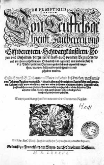 De praestigiis daemonum. Von Teuffelsgespenst, Zauberern und Gifftbereytern, Schwartzkünstlern, Hexen und Unholden, darzu irer Straff, auch von den Bezauberten und wie ihnen zuhelffen sey [...] : in VI. Bücher getheilet [...] / erstlich durch D.Johannem Weier in Latein beschrieben ; nachmals von Johanne Fuglino verteutscht, jetzund aber [...] auffs neuw ubersehen [...] gemehret und gebessert [...].