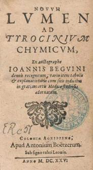 Novum lumen ad Tyrocinium chymicum / ex auctographo Ioannis Beguini denuo recognitum [...].