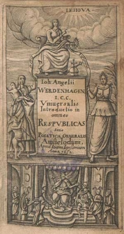 Ioh: Angelii Werdenhagen. I.C.C. Vniuersalis Introductio in omnes Respvblicas Siue Politica Generalis.