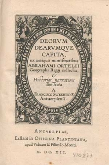 Deorvm Dearvmqve Capita / ex antiquis numismatibus Abrahami Ortelii Geographi Regij collecta, & Historica narratione illustrata A Francisco Sweertio F. Antuerpiensi.