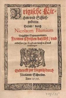 Brigische Kirchen vnd Schloßgebette Gestalt durch Nicolaum Blumium [...] Frommen Christen daselbst, vnd anderßwo, zu Trost vnd dienst in Druck verfertiget.