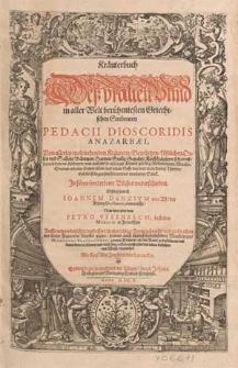 Kräuterbuch deß uralten [...] griechischen Scribenten Pedacii Dioscoridis Anazarbaei von allerley wolriechenden Kräutern, Gewürtzen [...] in siben [...] Bücher underschieden / erstlich durch Ioannem Danzium von Ast [...] verteutscht, nun mehr aber von Petro Uffenbach [...] auffs newe ubersehen, verbessert, in ein richtige Form gebracht und nicht allein mit [...] Figuren in Kupffer geziert, sondern auch mit [...] Hieronymi Braunschweig zweyen Büchern [...] vermehrt [...].