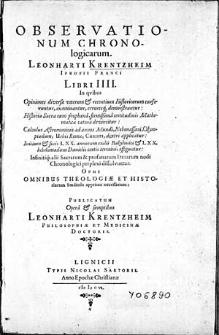 Observationum chronologicarum Leonharti Krentzheim [...] libri IIII [...] / Opus [...] publicatum opera et sumptibus Leonharti Krentzheim, philosophiae et medicinae doctoris.
