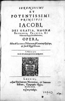 Serenissimi et potentissimi principis Iacobi, Dei gratia, Magnae Britanniae [...] Regis [..] Opera / Edita ab Iacobo Montacuto [...].
