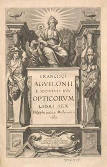 Francisci Aguilonii [...] Opticorum libri sex [...].