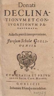 Donati Declinationvm Et Conivgationvm Paradigmata : Adiecta puerili interpretatione : Jn vsum Scholæ Gorlicensis / [Ed. Laurentius Ludouicus Leobergensis].