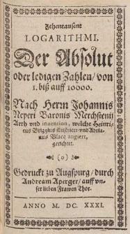 Zehentausent Logarithmi, Der Absolut oder ledigen Zahlen, von 1. biß auff 10000 / Nach Herrn Johannis Neperi [...] Arth vnd inuention, welche Heinricus Briggius illustriert vnd Adrianus Vlacq augiert, gerichtet.
