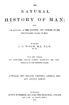 The Natural History of Man; being an account of the manners and customs of the uncivilized races of men: Australia, New Zeland, Polynesia, America, Asia and Ancient Europe