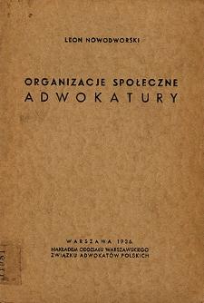 Organizacje społeczne adwokatury : (odczyt wygłoszony na zebraniu Oddziału Warszawskiego Związku Adwokatów Polskich dnia 29 lutego 1936 roku)
