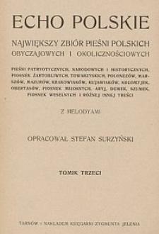 Echo Polskie : największy zbiór pieśni polskich obyczajowych i okolicznościowych [...] z melodyami : T. 3.