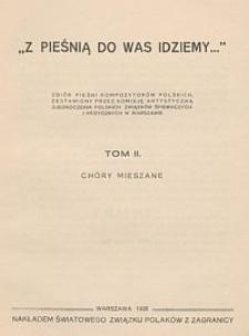 Z pieśnią do was idziemy : zbiór pieśni kompozytorów polskich. T. 2, Chóry mieszane
