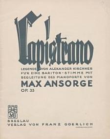 Capistrano : Legende von Alexander Kirchner : für eine Bariton-Stimme mit Begleitung des Pianoforte : Op. 33