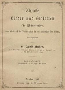 Choräle, Lieder und Motetten für Männerchor, zum Gebrauch bei Festlichkeiten in- und außerhalb der Kirche