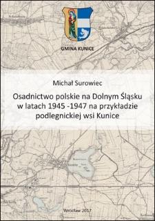 Osadnictwo polskie na Dolnym Śląsku w latach 1945 -1947 na przykładzie podlegnickiej wsi Kunice