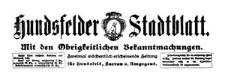 Hundsfelder Stadtblatt. Mit den Obrigkeitlichen Bekanntmachungen 1909-11-03 Jg. 5 Nr 89