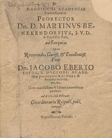 Magnificus Academiae Francofutranae Prorector Dn. D. Martinvs Benekendorfivs, [...] ad Exequias quas [...] Dn. Jacobo Eberto [...].