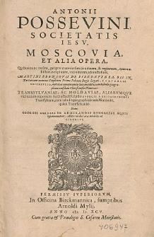 Antonii Possevini [...] Moscovia et alia opera : Quibus nunc recens [...] adiuncta sunt Martini Broniovii de Biezdzfedea [...] Tartariae descriptio, antehac nunquam edita [...] Transsylvaniae, ac Moldaviae, aliarumque vicinarum regionum succincta descriptio Georgii a Reichersdorff [...] item Georgii Werneri De admirandis Hungariae aquis hypomnemation [...].