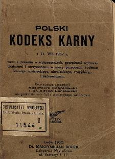 Polski kodeks karny z 11.VII.1932 r. wraz z prawem o wykroczeniach, przepisami wprowadzającemi i utrzymanemi w mocy przepisami kodeksu karnego austrjackiego, niemieckiego, rosyjskiego i skorowidzem
