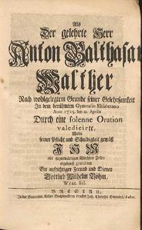 Als Der gelehrte Herr Anton Balthasar Walther [...] Durch eine solenne Oration valedicirte, Wolte [...] Ihm gratuliren [...] Gottlieb Wilhelm Böhn.